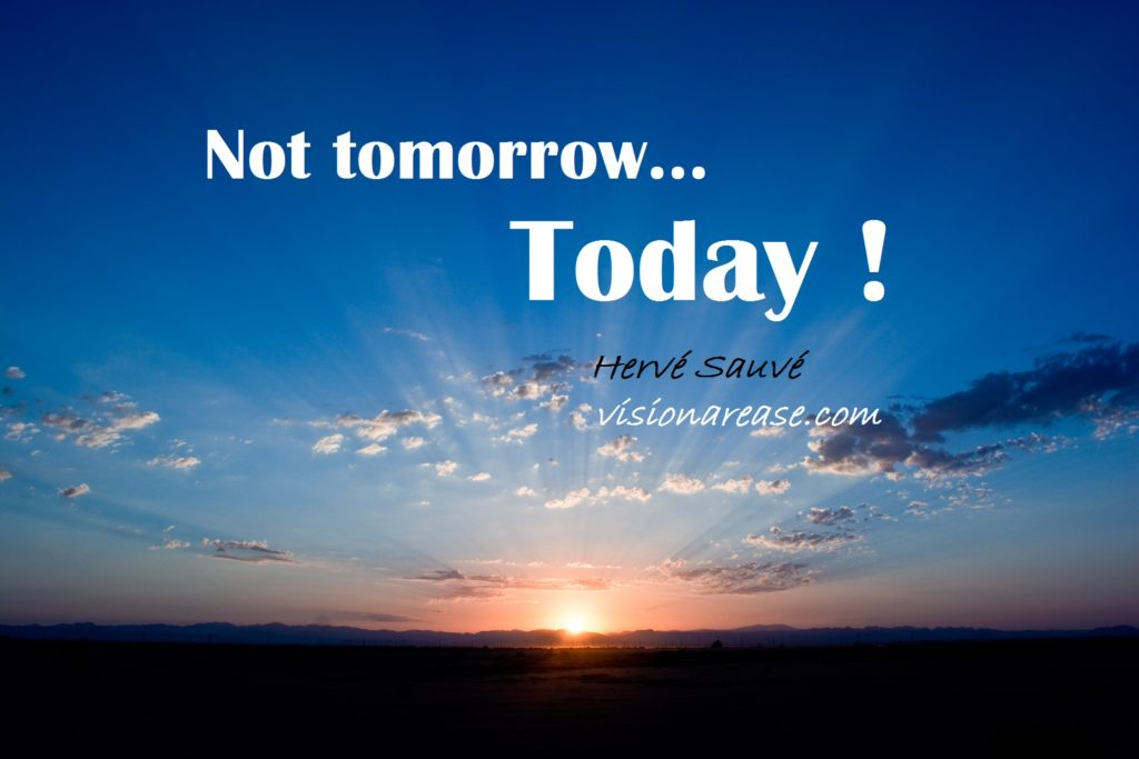 Not tomorrow... Today!